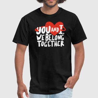 You and I, we belong together - Men's T-Shirt