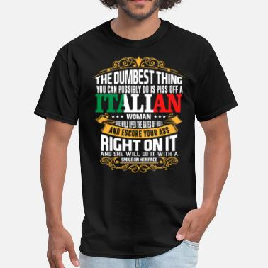 Funny Italian The Dumbest Thing You Can Possibly Do Is Piss Off  - Men's T-Shirt
