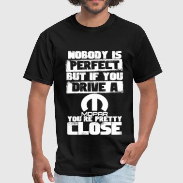 Mopar - Mopar - if you drive a mopar you're perf - Men's T-Shirt