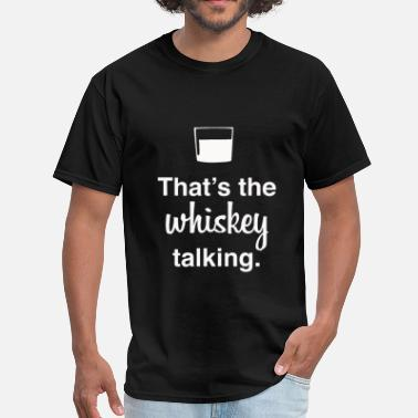 Whiskey Music That's The Whiskey Talking - Men's T-Shirt