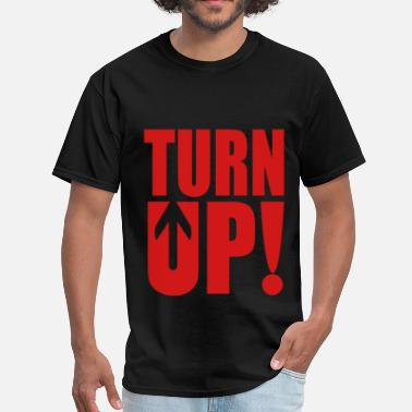 Turn Up Turn Up! - Men's T-Shirt
