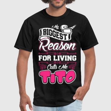 Titos My Biggest Reason For Living Calls Me Tito - Men's T-Shirt