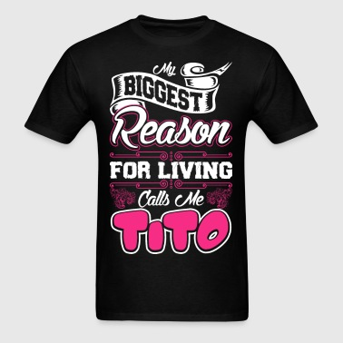 My Biggest Reason For Living Calls Me Tito - Men's T-Shirt