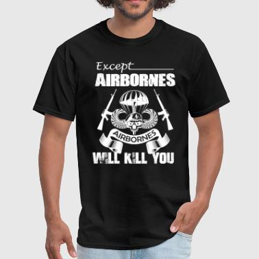 Airborne Apparel Airbornes Will Kill You - Men's T-Shirt