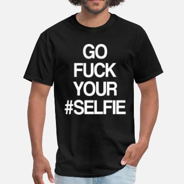 Selfies GO FUCK YOUR SELFIE - Men's T-Shirt