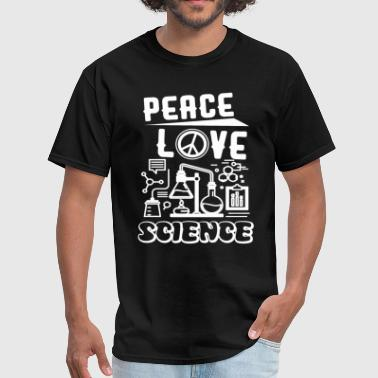Peace Love Science Peace Love Science Shirt - Men's T-Shirt