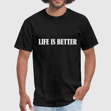 LIFE IS BETTER - Men's T-Shirt