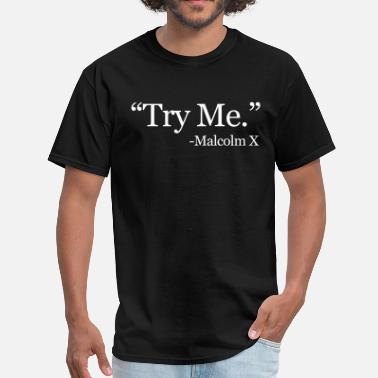 Malcolm X Try Me - Men's T-Shirt