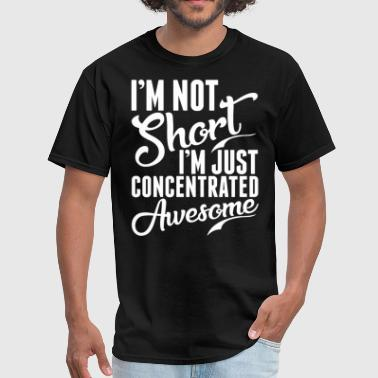 Short Girls Are Awesome Im Not Short Just Concentrated Awesome - Men's T-Shirt