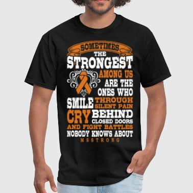 Sometimes Strongest Among Us Multiple Sclerosis - Men's T-Shirt
