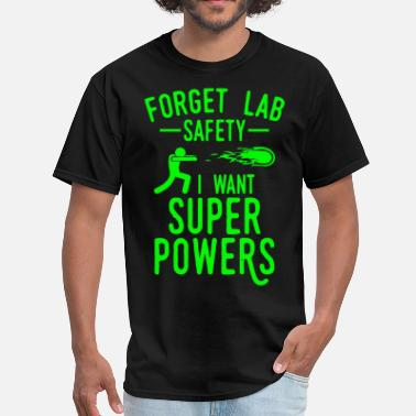 Forget Lab Safety I Want Super Powers Forget Lab Safety I Want Super Powers - Men's T-Shirt