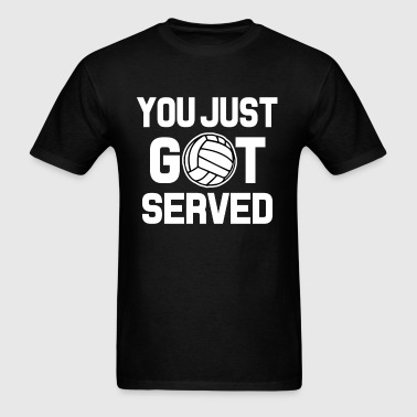 You Just Got Served funny Volleyball shirt - Men's T-Shirt