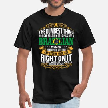 Brazilian The Dumbest Thing You Can Possibly Do Is Piss Off  - Men's T-Shirt