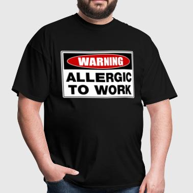 Warning Allergic To Work - Men's T-Shirt