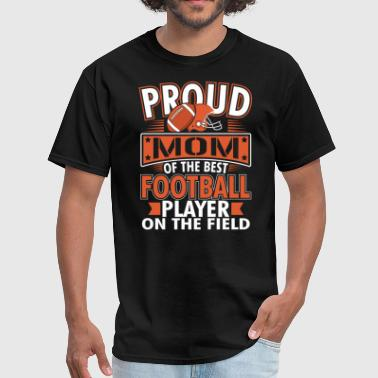 Cute Football Players Mom For Proud Mom Of The Best Football Player - Men's T-Shirt