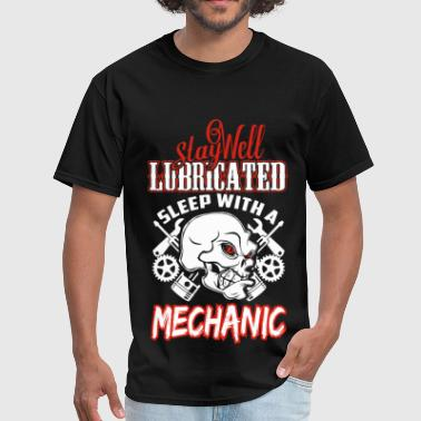 Mechanical Engineering Student Stay well lubricated sleep with a Mechanic - Men's T-Shirt