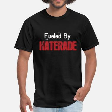 Fueled By Haterade - Men's T-Shirt