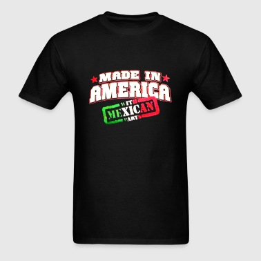 Made In America with Mexican Parts - Men's T-Shirt