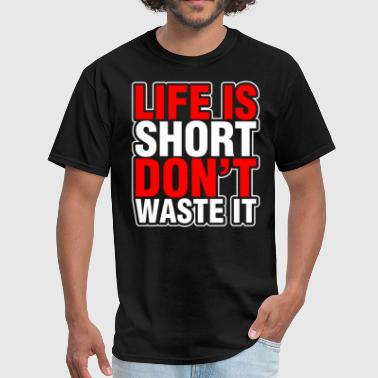 Life Is Short Dont Waste It - Men's T-Shirt