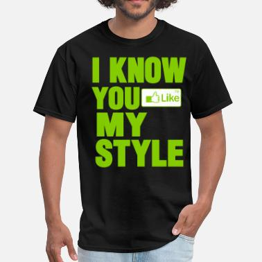 Girls Like My Swag I KNOW YOU LIKE MY STYLE - Men's T-Shirt