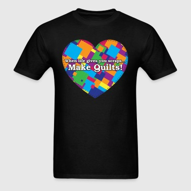 When Life Gives You Scraps... Make Quilts! (Color) - Men's T-Shirt