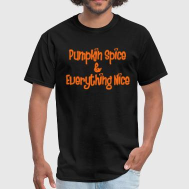 PUMPKIN SPICE AND EVERYTHING NICE - Men's T-Shirt
