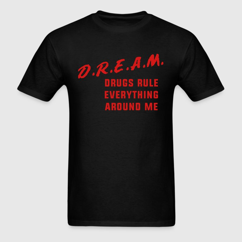 Drugs Rule Everything Around Me - Men's T-Shirt