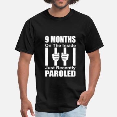 Parole 9 Months On The Inside Just Recently Paroled - Men's T-Shirt