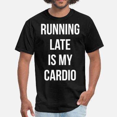 Funny Sayings Builder Running Late Is My Cardio - Funny Gym Saying - Men's T-Shirt