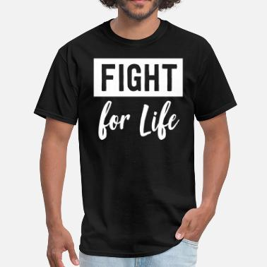 Fight Life Fight for life - Men's T-Shirt