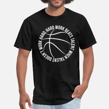 Hard Work Beats Talent Hard Work Beats Talent Basketball - Men's T-Shirt