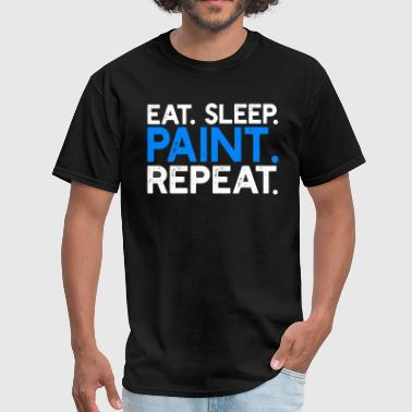 Painting Eat Sleep Repeat Eat Sleep Paint Repeat Shirts - Men's T-Shirt