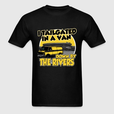 I tailgated In A Van Down By The Rivers - Men's T-Shirt