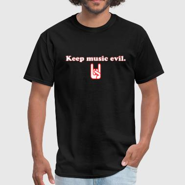 Keep Music Evil - Men's T-Shirt