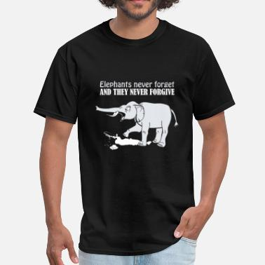 Elephants Never Forget ELEPHANTS NEVER FORGET AND THEY NEVER FORGIVE - Men's T-Shirt