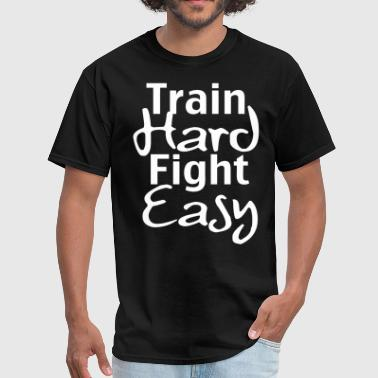 Train Hard Fight Easy train hard fight easy - Men's T-Shirt