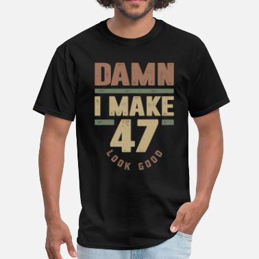 47 Birthday Gift I Make 47 - Birthday - Men's T-Shirt