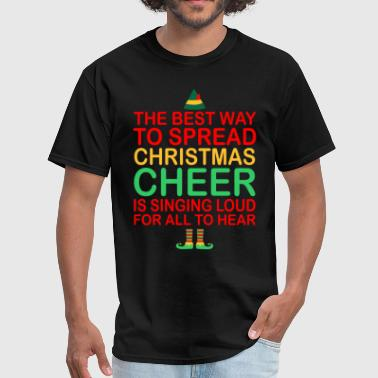 The Best Way To Spread Christmas Cheer Sing Loud - Men's T-Shirt