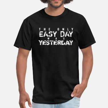 Easy The Only Easy Day Was Yesterday - Men's T-Shirt