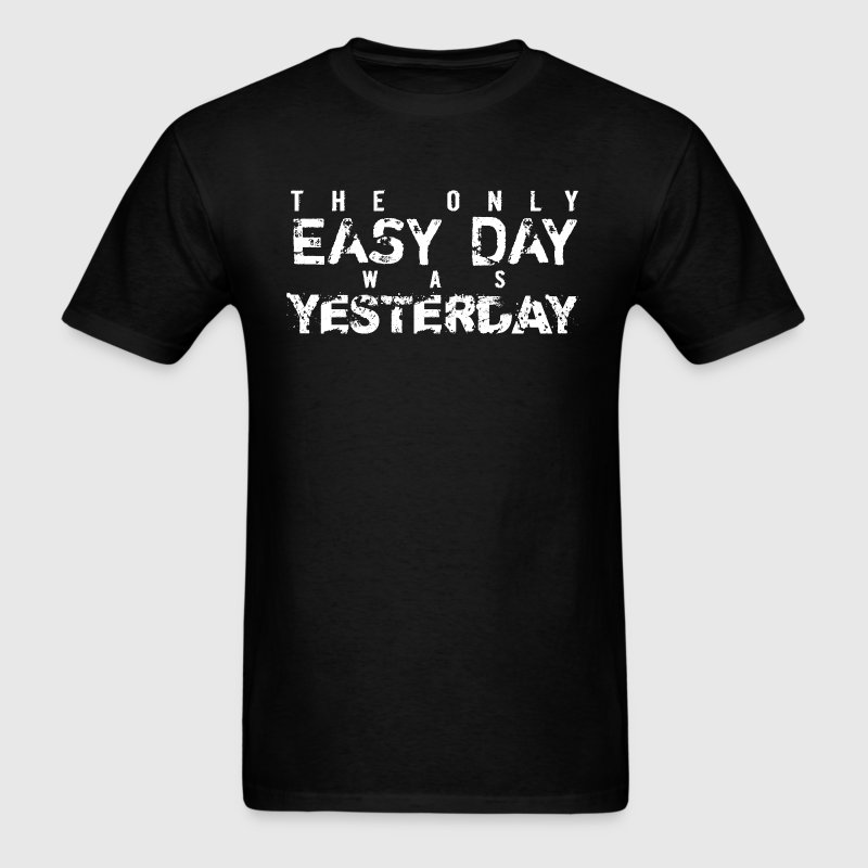 The Only Easy Day Was Yesterday - Men's T-Shirt