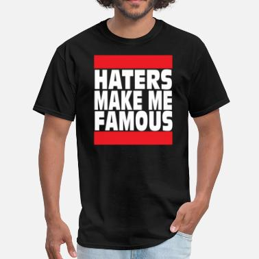 Haters Make Me Famous HATERS MAKE ME FAMOUS - Men's T-Shirt