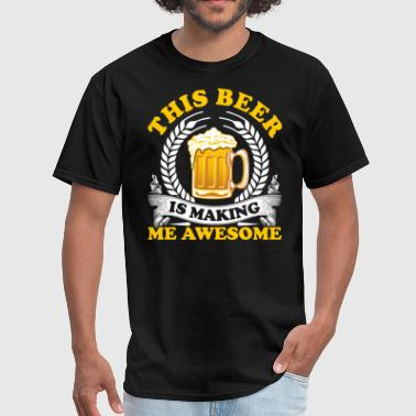 Girlfriend Quoted Mens Funny This Beer Is Making me Awesome T-Shirt - Men's T-Shirt