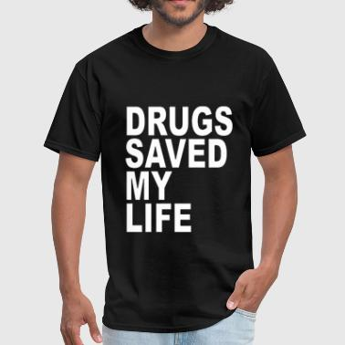 DRUGS SAVED MY LIFE - Men's T-Shirt