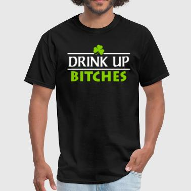 Drink Up Drink Up Bitches - Men's T-Shirt