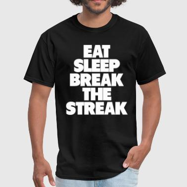 EAT SLEEP BREAK THE STREAK - Men's T-Shirt