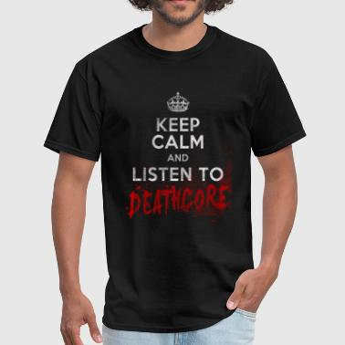 Keep Calm And Listen to Deathcore - Men's T-Shirt