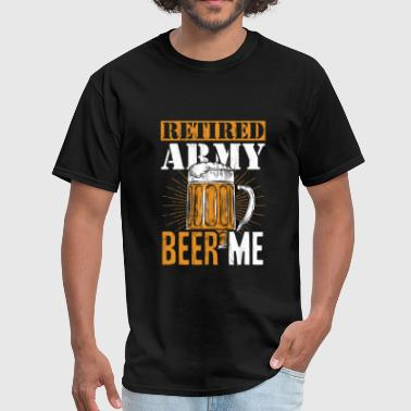 Army Of Me Funny RETIRED ARMY BEER ME Retirement Tshirt - Men's T-Shirt