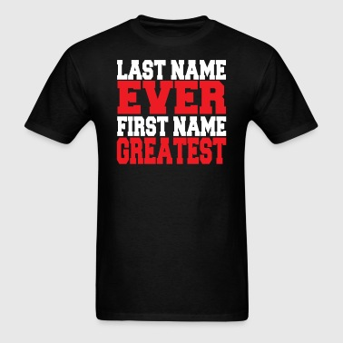 last name ever first name greatest - Men's T-Shirt