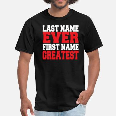 First Name Ever Last Greatest last name ever first name greatest - Men's T-Shirt