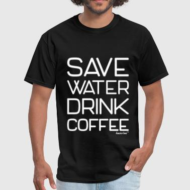Save Water Drink Coffee Save Water Drink Coffee, Francisco Evans ™ - Men's T-Shirt
